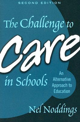 The Challenge To Care In Schools By Noddings, Nel/ Soltis, Jonas (FRW)